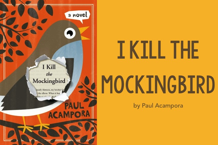 "Paul Acampora: Five Things I Learned Writing ""I Kill The Mockingbird"""