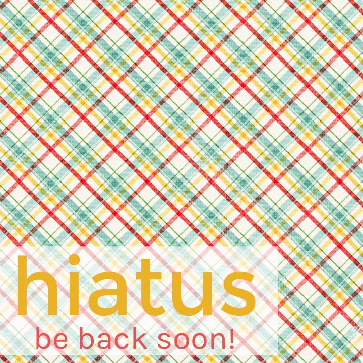 May 2017 Hiatus
