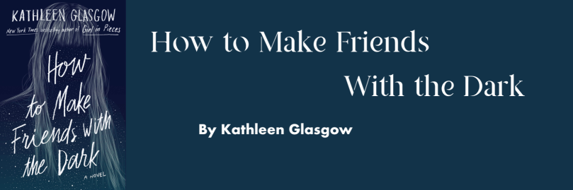 How to Make Friends With the Dark by Kathleen Glasglow